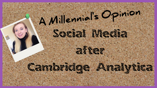Guest Opinion: A Millennial's Opinion on Social Media after Cambridge Analytica