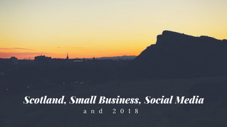 Scotland, Small Business, Social Media & 2018