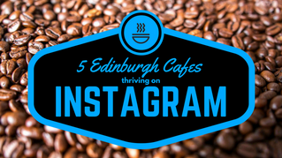 5 Edinburgh Cafes Thriving On Instagram