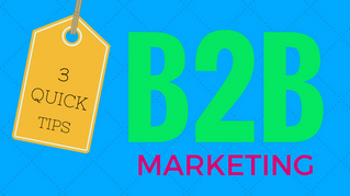 3 Quick Tips For B2B Marketing