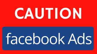CAUTION: Facebook Ads