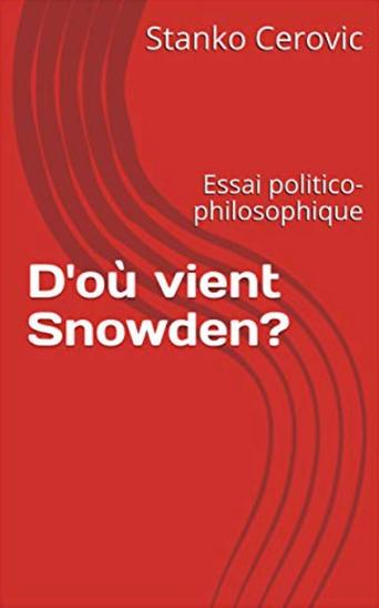 Nouveau livre de Stanko Cerovic : D'où vient Snowden ? Essai politico-philosophique