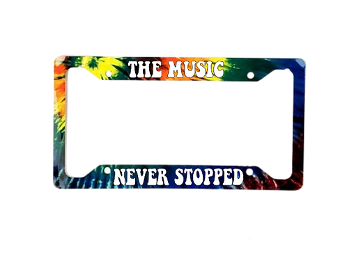 The Music Never Stopped Tie Dye Aluminum License Plate Frame