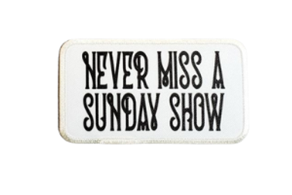 Never Miss A Sunday Show Printed Patch