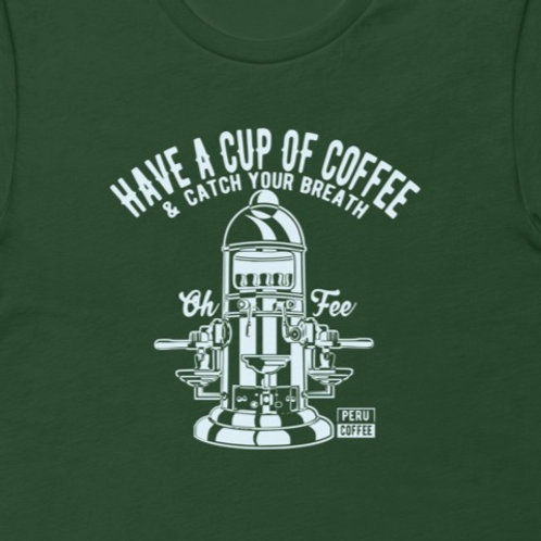 Have A Cup Of Coffee   Bella + Canvas Premium cotton   Short Sleeve
