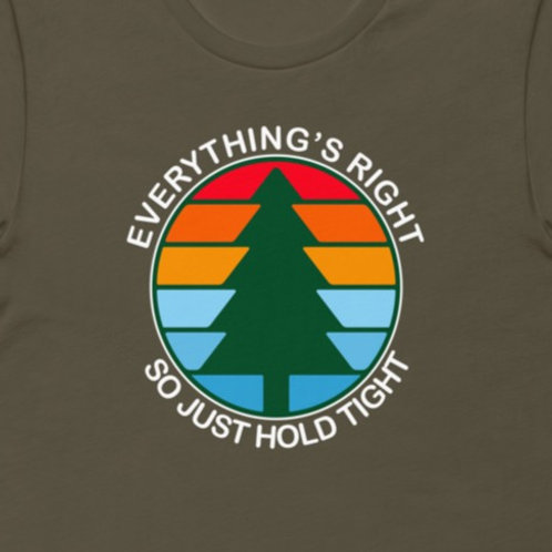 Everything's Right So Just Hold | Bella + Canvas Premium cotton | Short Sleeve