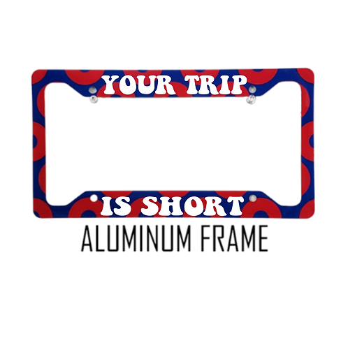 Your Trip Is Short Red Donut Aluminum License Plate Frame