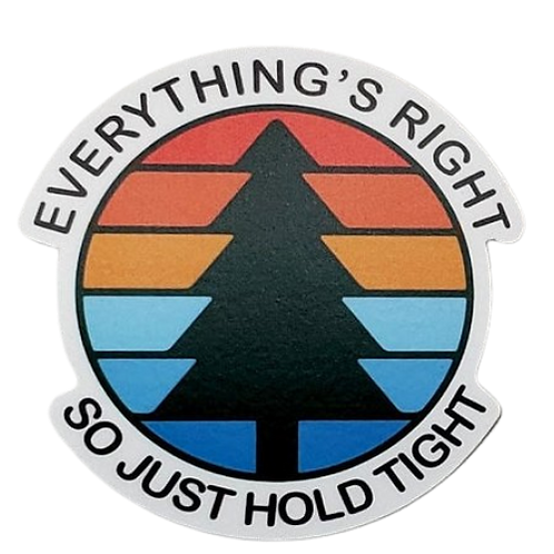 """Everything's Right So Just Hold Tight 3""""Rounds Sticker In/Outdoor"""