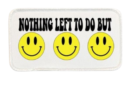 Nothing Left To Do But SMILE SMILE SMILE Printed Patch