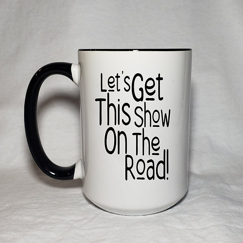 15oz Ceramic Let's Get This Show On The Road! Life Coffee Mug