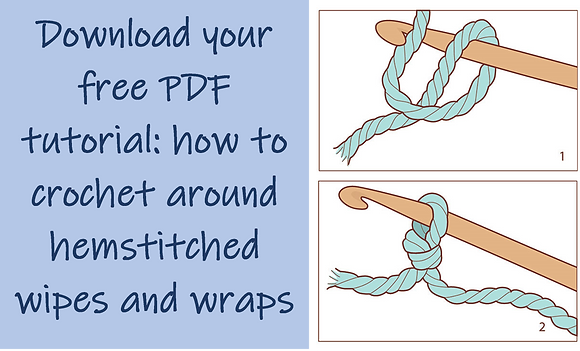 Learn how to crochet around hemstitched wipes and wraps - FREE