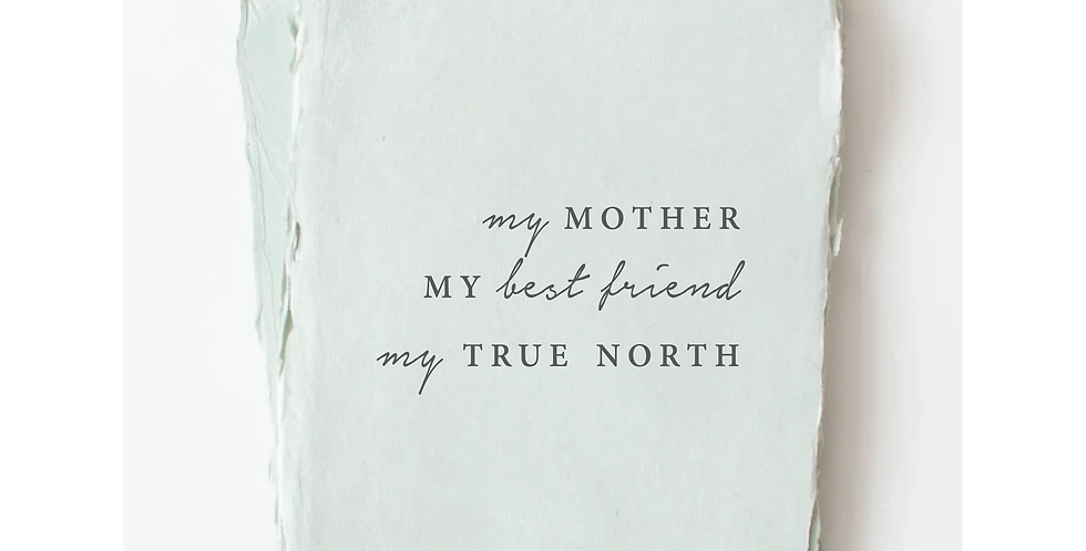 """""""My Mother. My Best Friend. My True North"""" Mother's Day Card"""