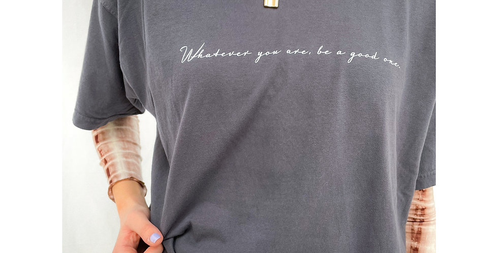 Whatever You Are, Be A Good One Tee
