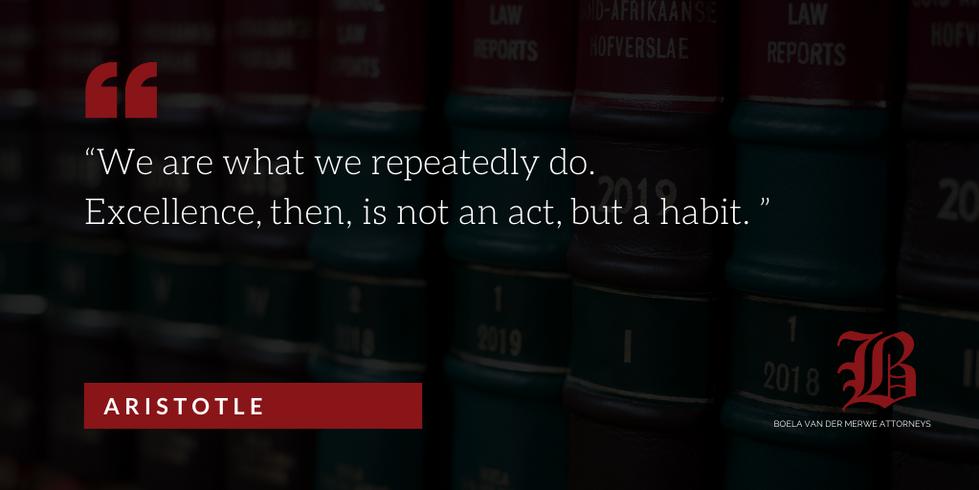 Boela van der Merwe Attorneys strive to achieve excellence through hard work, dedication and discipline.