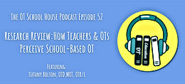 OT School House Podcast Episode 52 - Research Review: How Teachers & OTs Perceive School-Based OT