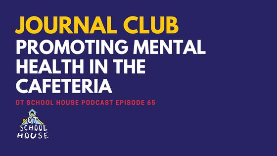 OTSH 65: Journal Club - Promoting Mental Health in the Cafeteria