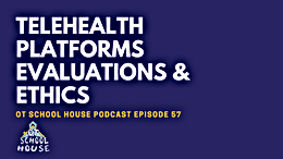 Telehealth Platforms, Evaluations, and Ethics: OT School House Podcast Episode 57