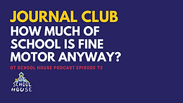 OTSH 72: Journal Club - How Much of School is Fine Motor, Anyways?