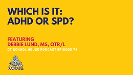 OTSH 74: Which Is It: ADHD or SPD? Featuring Debbie Lund, MS, OTR/L