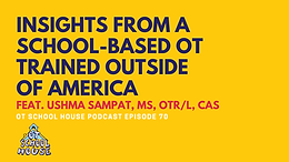 OTSH 70: Insights from a SBOT Trained Outside of America Feat. Ushma Sampat, MS, OTR/L, CAS