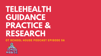 Telehealth Guidance, Practice, & Research: OT School House Podcast Episode 56