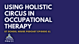 Using Holistic Circus in Occupational Therapy Feat. Jill Maglio: OTSH Podcast Episode 60