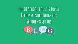 Top 10 blogs for School-Based Occupational Therapy Practitioners
