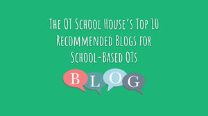Title The OT School House's Top 10 Recommended Blogs For School-Based OTs