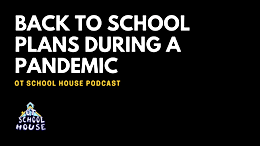 OT School House Podcast Episode 54: Back To School Plans During a Pandemic