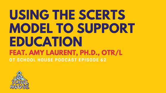 Using the SCERTS Model to Support Education Feat. Amy Laurent, Ph.D., OTR/L: OTSH Podcast Episode 62