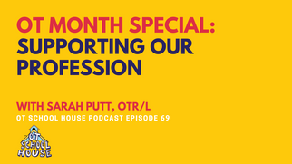 OTSH 69: OT Month Special: Supporting Our Profession Feat. Sarah Putt, OTR/L