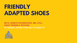 OTSH 77: Friendly Adapted Shoes with Joseph DiFrancisco, MS, OT/L, Chief Friendly Officer
