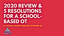 2020 Review & 5 Resolutions For Any School-Based OT: OT School House Podcast Episode 60