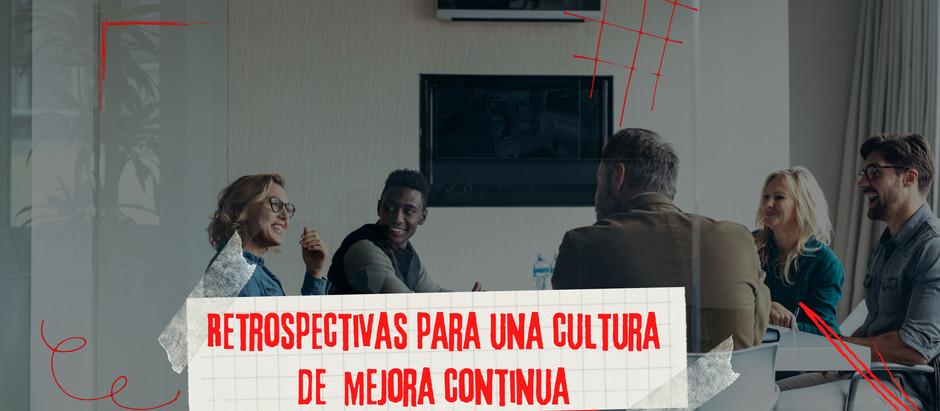 Retrospectivas para una cultura de  mejora continua
