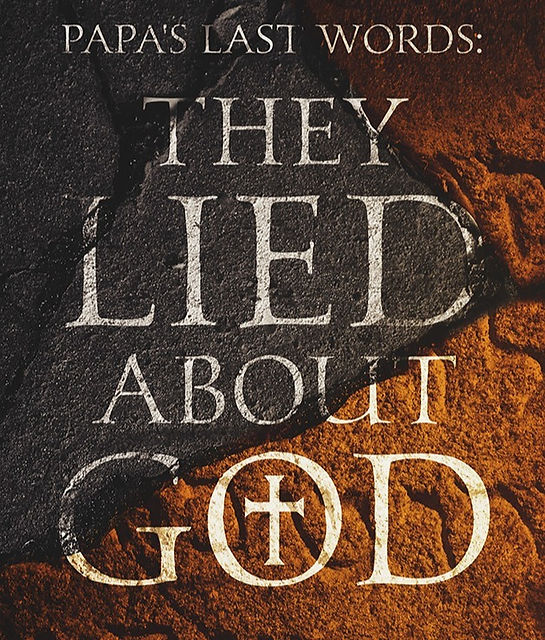 Papa's Last Words: They Lied About God