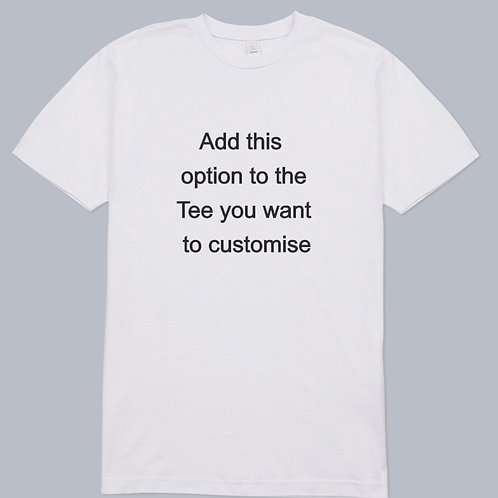 Customised Tee Option - PLEASE ADD THIS TO CA
