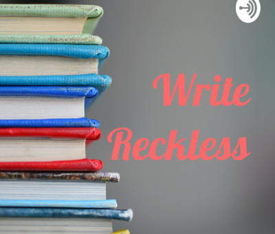 PODCAST: Write Reckless!