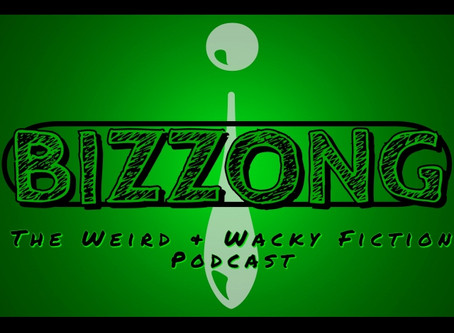 PODCAST: Bizzong! The Weird and Wacky Fiction Podcast