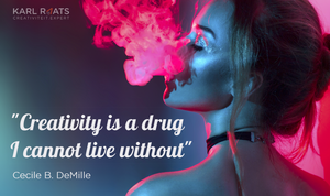 Creativity is a drug I can't live without. - Cecile B. DeMille