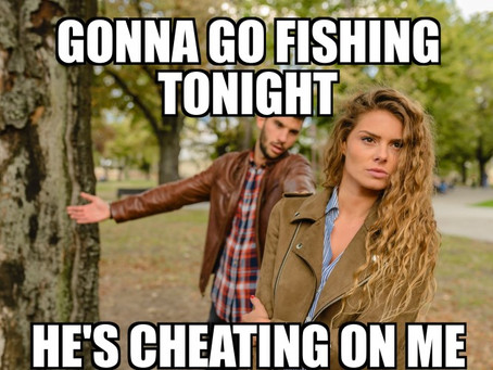 Gonna Go fishing Tonight, He's Cheating On Me.
