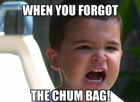 When You Forgot The Chum Bag!