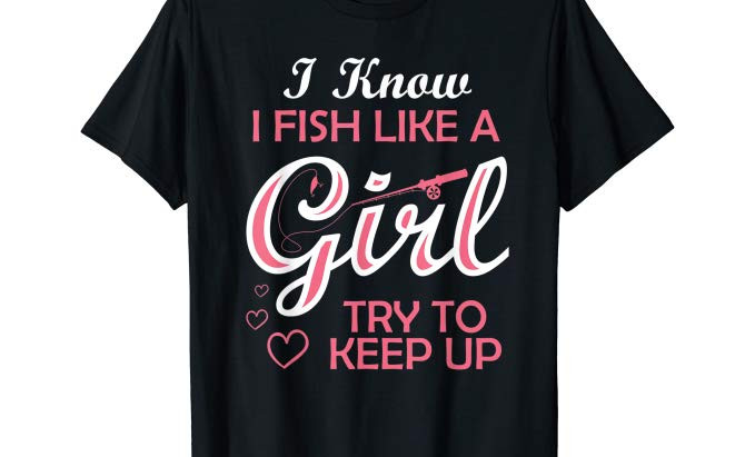 Fishing Girl Try To Keep Up Funny Fishing T-Shirt