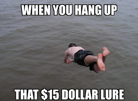 When You Hang Up That $15 Dollar Lure