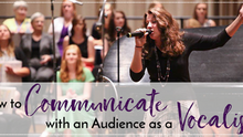 How to Communicate with an Audience as  Vocalist
