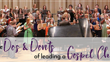 The Do's and Don'ts of Leading a Gospel Choir