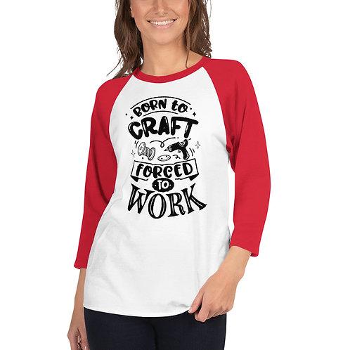 Born to Craft 3/4 sleeve raglan shirt