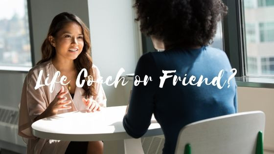 What do you get from a Life Coach that you can't get from friends?