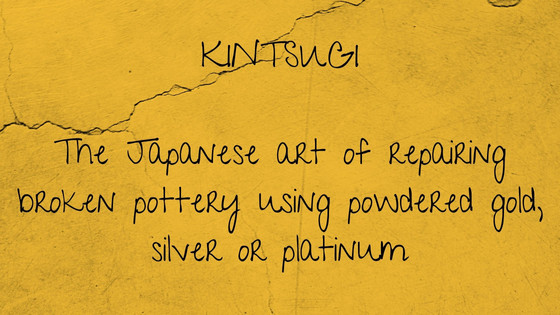 We should all practice KINTSUGI