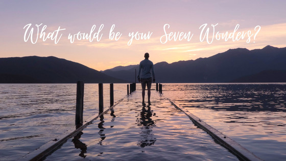 What are your Seven Wonders?