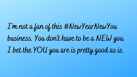 New Year, new you? No thanks!